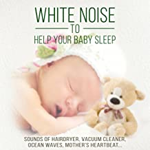 Natural White Noise to Help Your Baby Sleep – Relaxing and Soothing Sounds of Hairdryer, Vacuum Cleaner, Ocean Waves, Car Engine, Mother's Heartbeat and Other