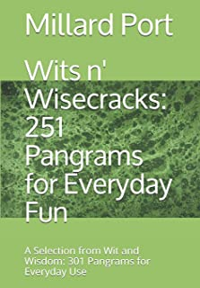 Wits n' Wisecracks: 251 Pangrams for Everyday Fun: A Selection from Wit and Wisdom: 301 Pangrams for Everyday Use