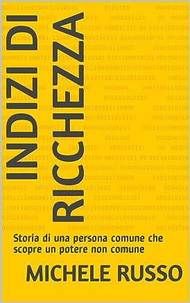 Indizi di Ricchezza: Storia di una persona comune che scopre un potere non comune (Tradingfurbo.net Vol. 1)