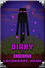 Diary of Enderman Legendary Hero: Legendary Book About Steve and His Friends. For All Minecrafters (Minecafter Books 7)
