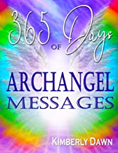365 Days of Archangel Messages: Angel Guidance & Journal for More Peace, Healing, Abundance, Financial Stability, and Spir...