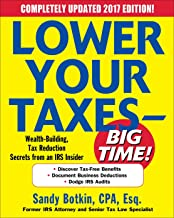 Lower Your Taxes - BIG TIME! 2017-2018 Edition: Wealth Building, Tax Reduction Secrets from an IRS Insider (Lower Your Taxes Big Time)