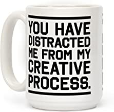 you have distracted from my creative process