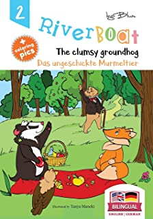 Riverboat: The Clumsy Groundhog - Das ungeschickte Murmeltier: Bilingual Children's Picture Book English German