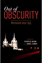 Out of Obscurity: Mormonism since 1945 Kindle Edition