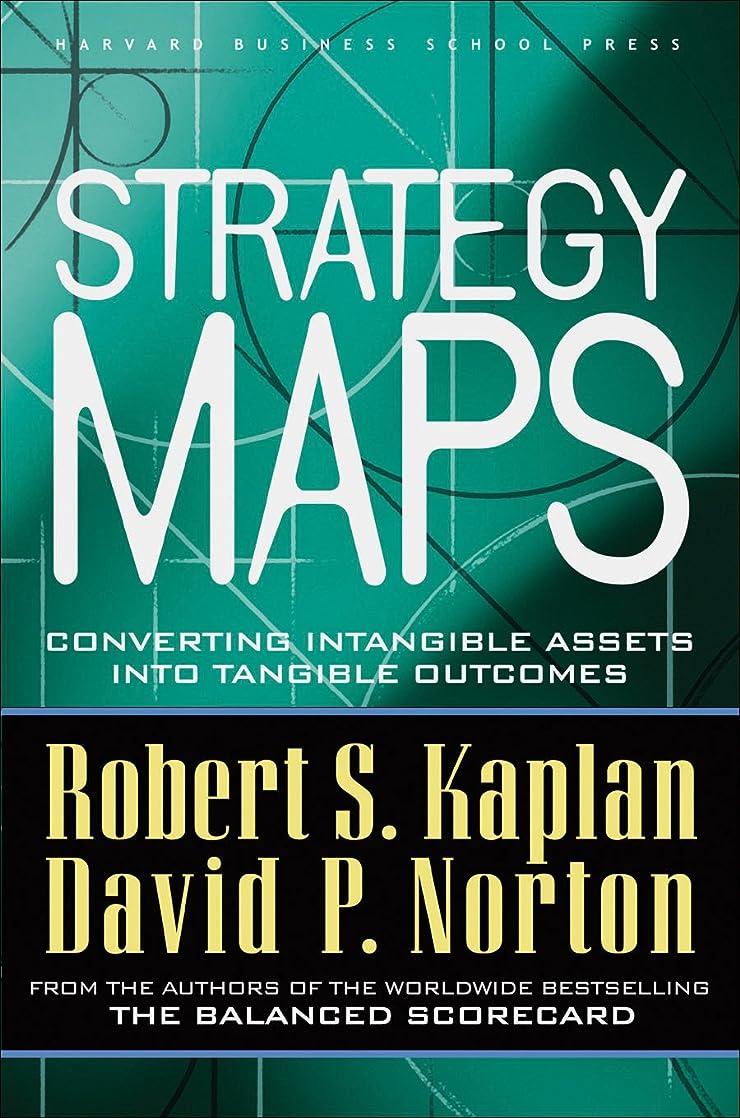ランチョンカテナ首相Strategy Maps: Converting Intangible Assets into Tangible Outcomes (English Edition)