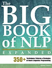 The Big Book of NLP, Expanded: 350+ Techniques, Patterns & Strategies of Neuro..