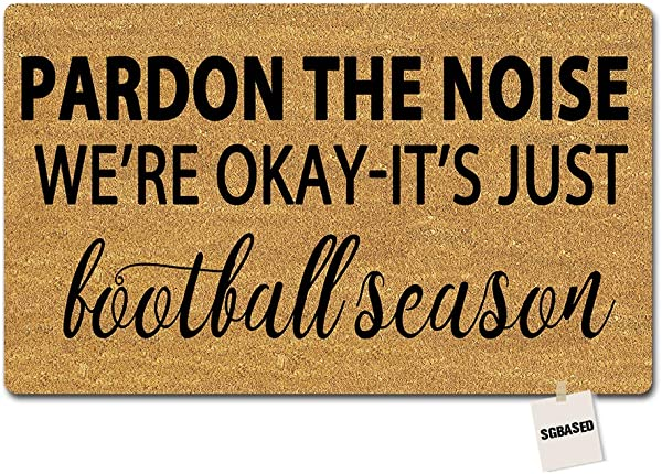 SGBASED Door Mat Pardon The Noise We Re Okay It S Just Football Season Mat Entrance Floor Mat Rubber Non Slip Backing Entry Way Doormat Non Woven Fabric 23 6 X 15 7 Inches
