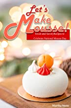 Let's Make Mousse!: Sweet and Savory Recipes to Celebrate National Mousse Day