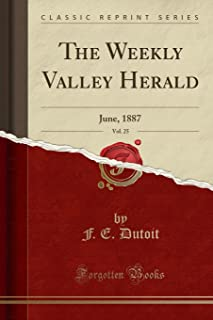 The Weekly Valley Herald, Vol. 25: June, 1887 (Classic Reprint)