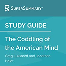Study Guide: The Coddling of the American Mind by Greg Lukianoff and Jonathan Haidt: SuperSummary