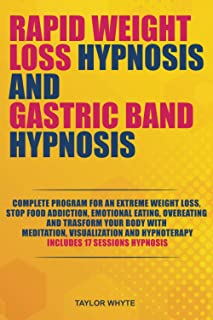 Rapid Weight Loss Hypnosis and Gastric Band Hypnosis: Complete Program for an Extreme Weight Loss, Stop Food Addiction, Em...
