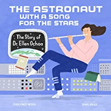 The Astronaut With a Song for the Stars: The Story of Dr. Ellen Ochoa (Amazing Scientists, 4)