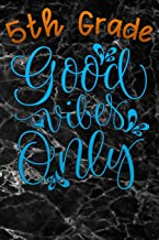 5th grade good vibes only: Lined Notebook / Diary / Journal To Write In for Back to School gift for boys, girls, students and teachers for back to school black marble