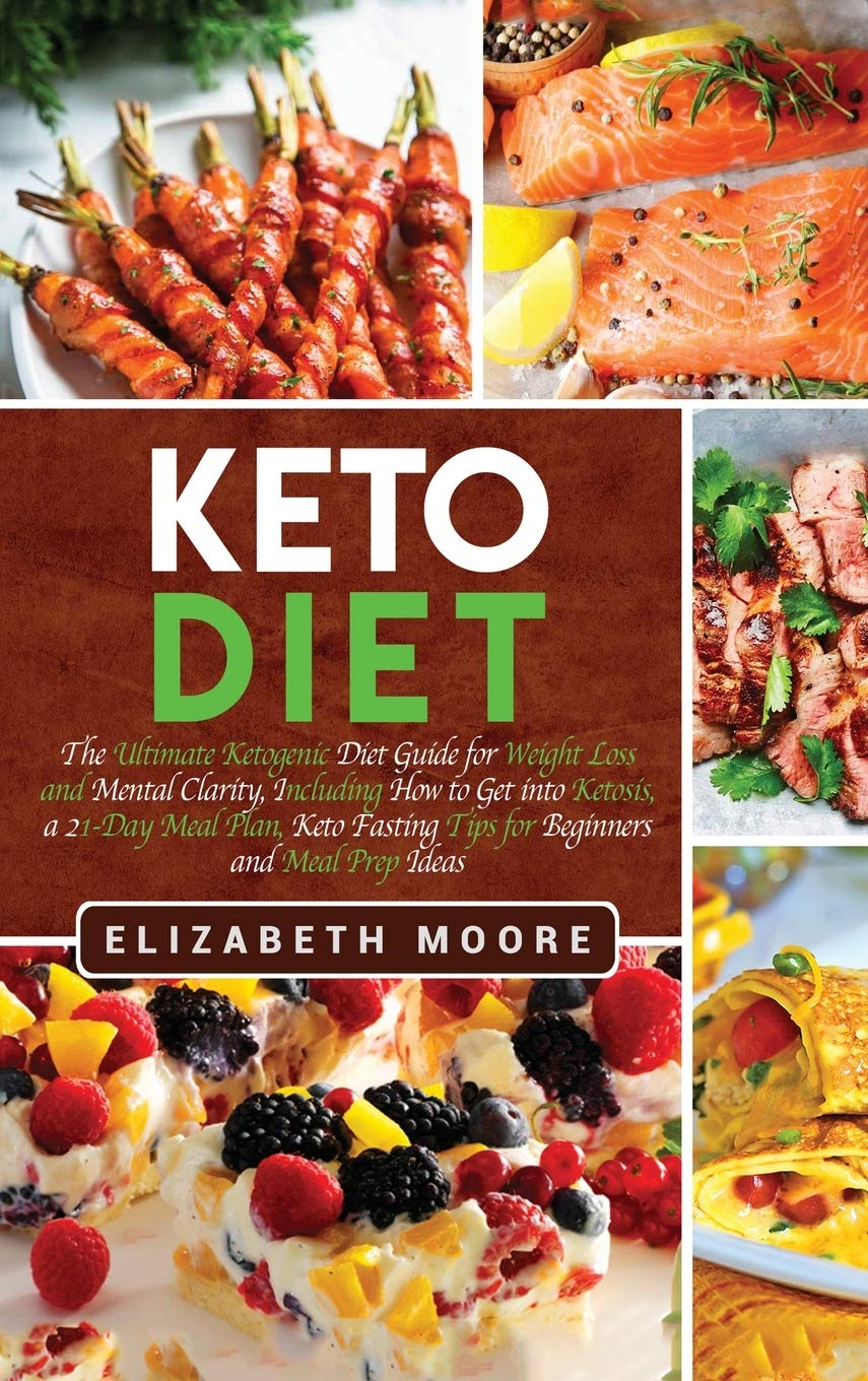 Download Keto Diet: The Ultimate Ketogenic Diet Guide For Weight Loss And Mental Clarity, Including How To Get Into Ketosis, A 21-D... 