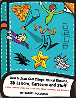 How to Draw Cool Things, Optical Illusions, 3D Letters, Cartoons and Stuff: A Cool Drawing Guide for Older Kids, Teens, Te...