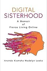 Digital Sisterhood: A Memoir of Fierce Living Online Kindle Edition