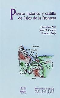 Puerto histórico y castillo de Palos de la Frontera: Asentamiento humano y medio natural (Arias montano)