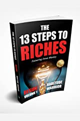 The 13 Steps to Riches - Habitude Warrior Volume 1: DESIRE with Denis Waitley Kindle Edition