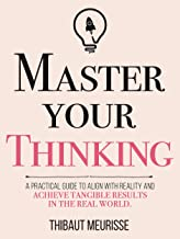 Master Your Thinking: A Practical Guide to Align Yourself with Reality  and Achieve Tangible Results in the Real World (Mastery Series Book 5) (English Edition)