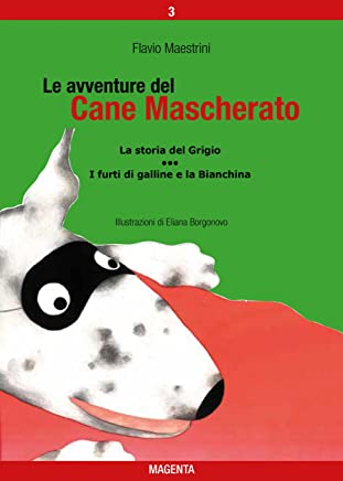 Le avventure del Cane Mascherato (volume 3): La storia del Grigio - I furti di galline e la Bianchina
