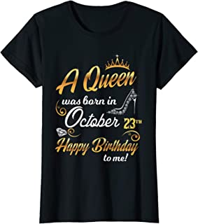 Womens A Queen Was Born In October 23th Happy Birthday To Me 23 T-Shirt