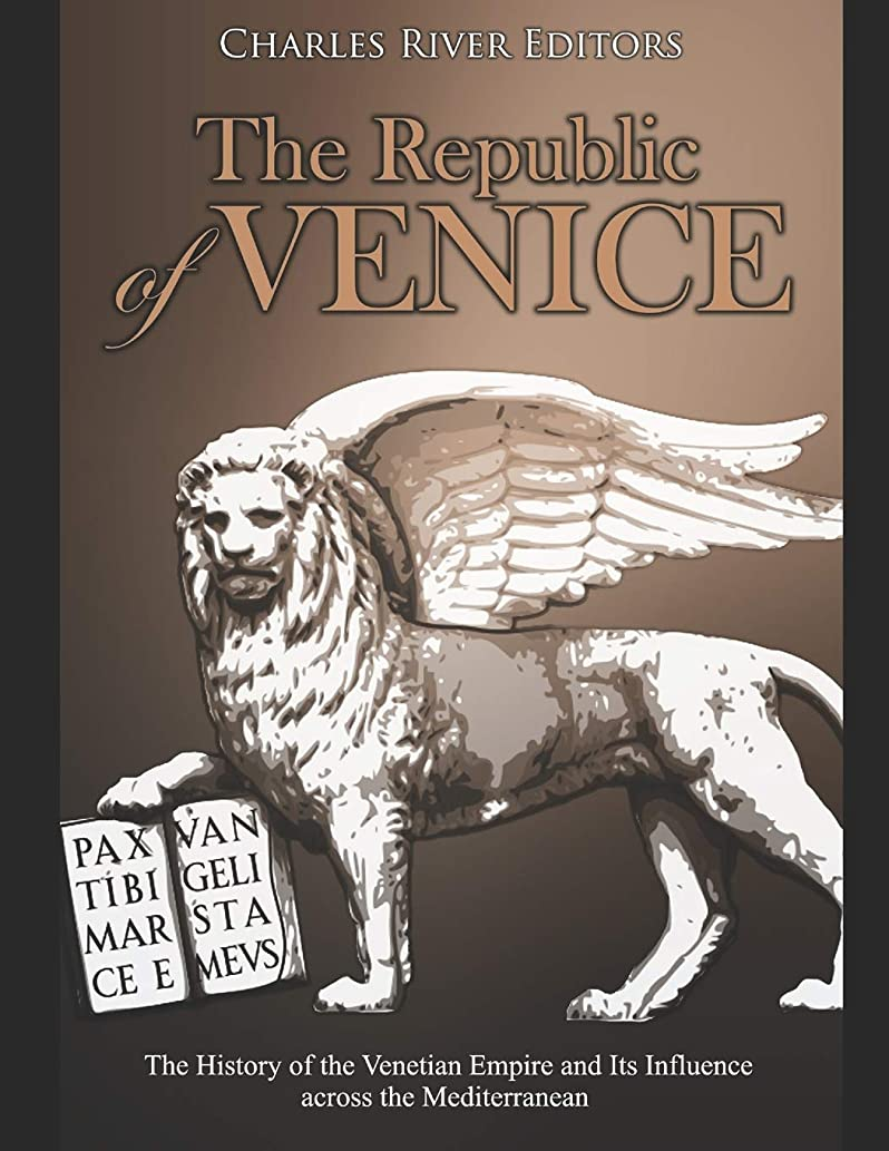 スロープ彼自身文The Republic of Venice: The History of the Venetian Empire and Its Influence across the Mediterranean