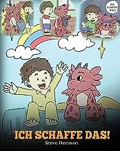 Ich schaffe das!: (I Got This!) Eine süße Kindergeschichte, die Kindern das Selbstvertrauen gibt, auch schwierige Situationen zu meistern. (My Dragon Books Deutsch) (German Edition)