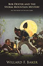 Bob Dexter and the Storm Mountain Mystery or, The Secret of the Log Cabin (The Bob Dexter Series)