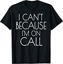 i cant because im on call t shirt