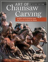 Art of Chainsaw Carving, Second Edition: An Insider's Look at 22 Artists Working Against the Grain (Fox Chapel Publishing)