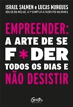 Empreender: a arte de se foder todos os dias e não desistir: Um manual de sobrevivência para o mundo real do empreendedori...
