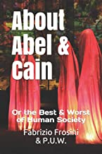 About Abel & Cain: Or the Best & Worst of Human Society (Poetry of Witness)