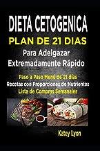Dieta Cetogénica  Plan De 21 Días Para Adelgazar  Extremadamente Rápido!: Paso A Paso Menú De 21 Días,  Recetas Con Proporciones De Nutrientes ... Lista De Compras Semanales (Spanish Edition)