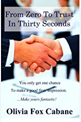 From Zero to Trust in Thirty Seconds: How to Make a Fantastic First Impression Perfect Paperback