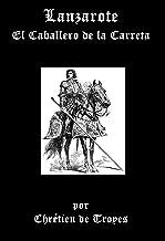 Lanzarote, El Caballero de la Carreta (Spanish Edition)