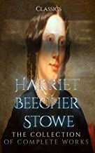 Harriet Beecher Stowe: The Collection of Complete Works (Annotated): Collection Includes Stowe Uncle Tom's Cabin, Oldtown ...