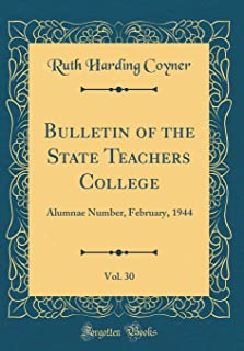 Bulletin of the State Teachers College, Vol. 30: Alumnae Number, February, 1944 (Classic Reprint)