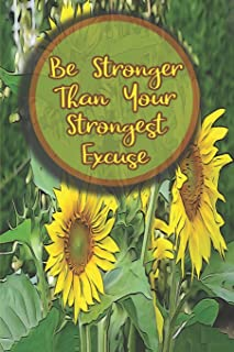 Be Stronger Than Your Strongest Excuse: Sunflower Journals To Write In For Women Men Teens Inspirational Notebook Gift for...