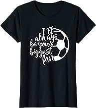 Womens I'll always be your biggest Soccer Fan Shirt Soccer Lover