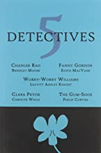 5 Detectives: Chanler Rao, Worry-Worry Williams, Miss Fanny Gordon, Clara Pryor, The