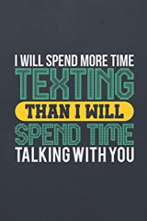 I Will Spend More Time Texting Than I Will Spend Time Talking with You: Blank Wide Ruled with Line for Date Notebooks and ...