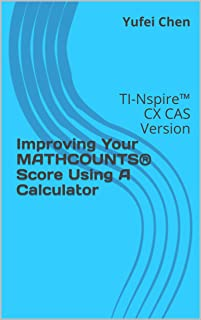 Improving Your MATHCOUNTS® Score Using A Calculator: TI-Nspire™ CX CAS Version