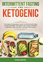 Intermittent Fasting & Ketogenic Diet: The Complete Beginner's Guide to Effective Keto Meal Plans for Women. Lose Weight F...