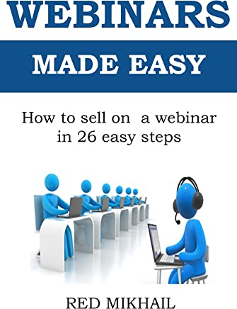 WEBINARS MADE EASY: How to sell on a webinar in 26 easy steps (English Edition)