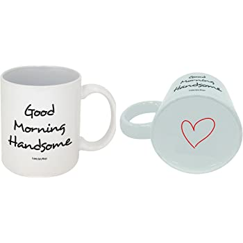 Funny Guy Mugs Good Morning Handsome Ceramic Coffee Mug, White, 11-Ounce