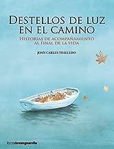 Destellos de luz en el camino. Historias de acompañamiento al final de la vida (Spanish Edition)
