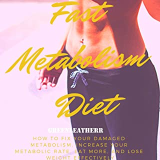 Fast Metabolism Diet: How to Fix Your Damaged Metabolism, Increase Your Metabolic Rate: Eat More, and Lose Weight Effectively