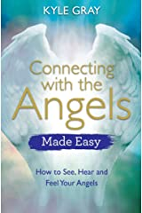 Connecting with the Angels Made Easy: How to See, Hear and Feel Your Angels Kindle Edition
