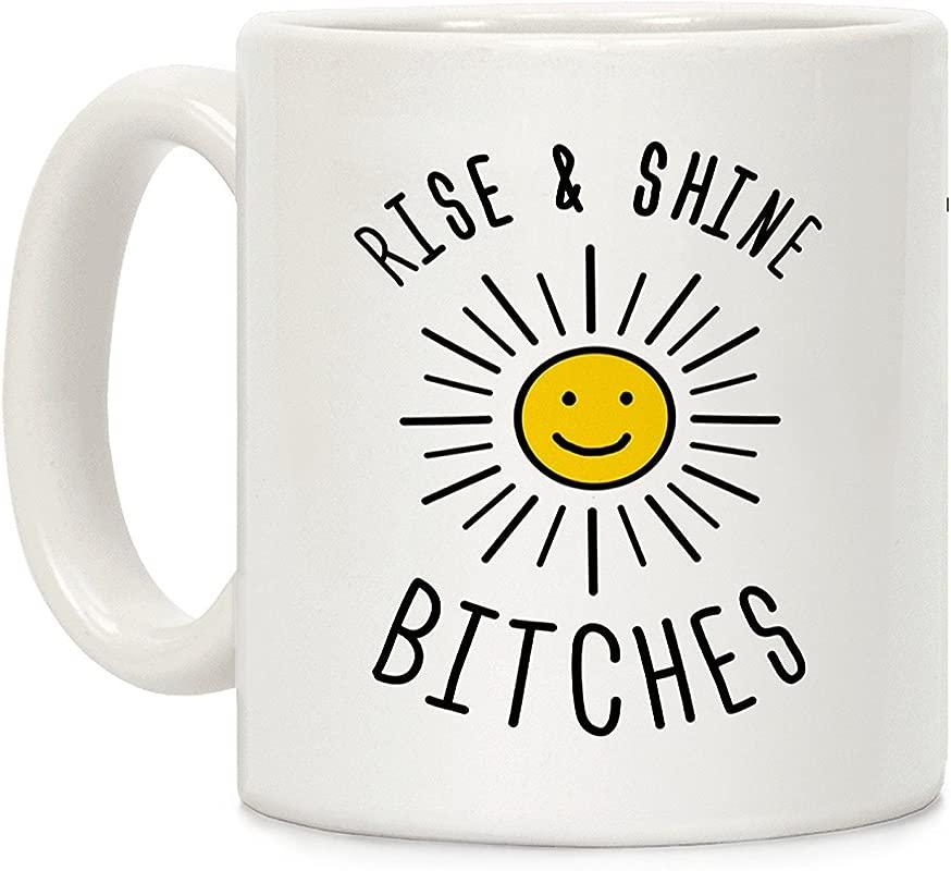 LookHUMAN Rise Shine Bitches White 11 Ounce Ceramic Coffee Mug